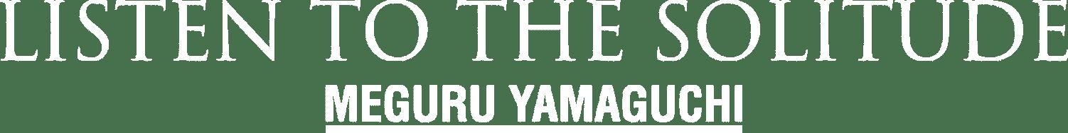 LISTEN TO THE SOLITUDE   MEGURU YAMAGUCHI